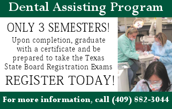Dental Assisting Program, For more information, call 409-882-3044.