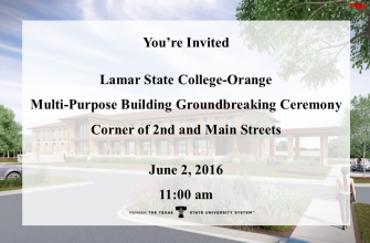 You're Invited; Lamar State College-Orange Multi-Purpose Building Groundbreaking Ceremony; Corner of 2nd and Main Streets; June 2, 2016; 11:00 am