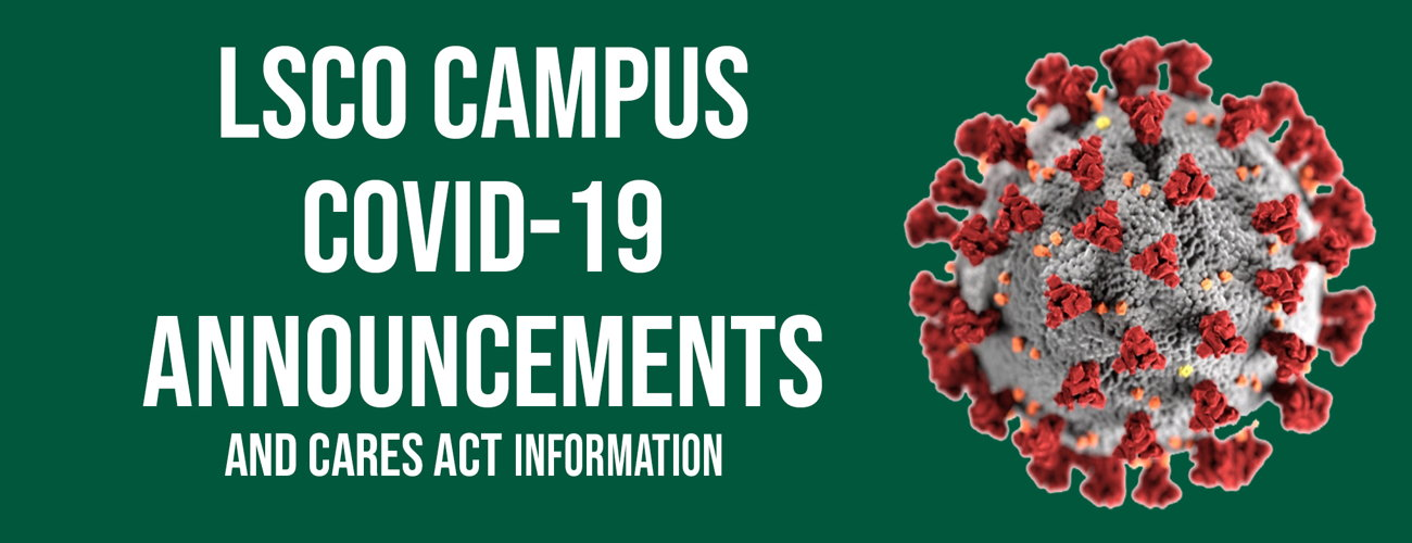 LSCO Campus COVID-19 Announcements and Cares Act Information