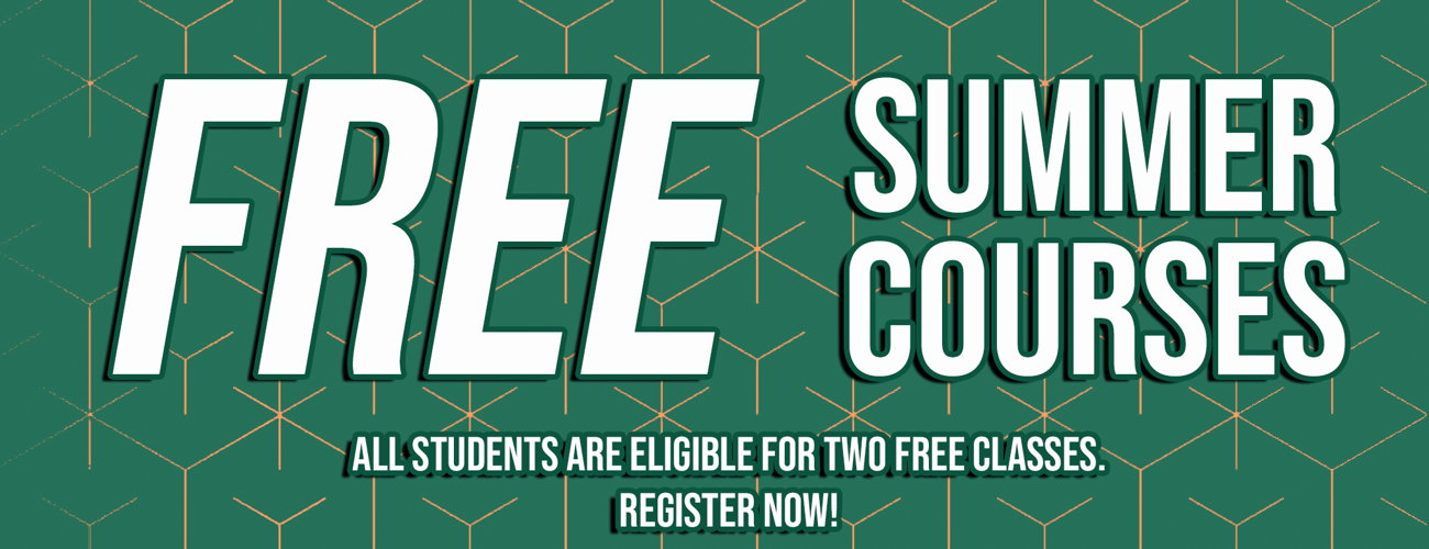 Free Summer Courses; All students are eligible for two free classes. Register Now!