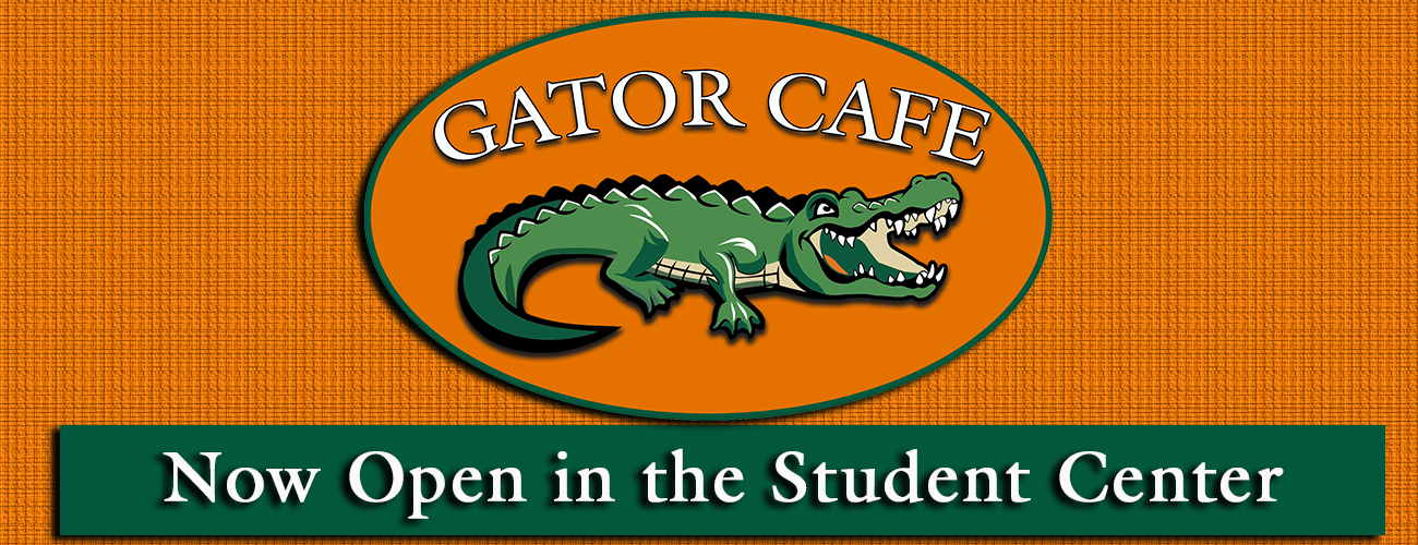 Gator Cafe - Now Open in the Student Center